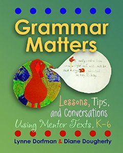 Grammar Matters: Lessons, Tips, & Conversations Using Mentor Texts, K-6: Lynne R. Dorfman, Diane Dougherty: 9781571109910: Amazon.com: Books...