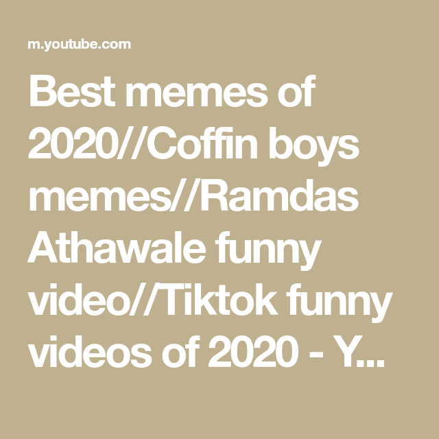 Best Memes Of 2020 Coffin Boys Memes Ramdas Athawale Funny Video Tiktok Funny Videos Of 2020 Youtube Best Memes Funny Gif Memes