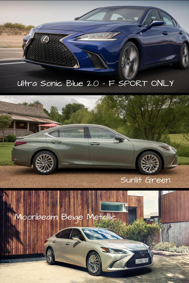 New Colors For The 2019 Lexus Es And All New Es F Sport Ultrasonic Blue 2 0 Sunlit Green And Moonbeam Beige Metallic Lexus 350 Lexus Models Lexus Es