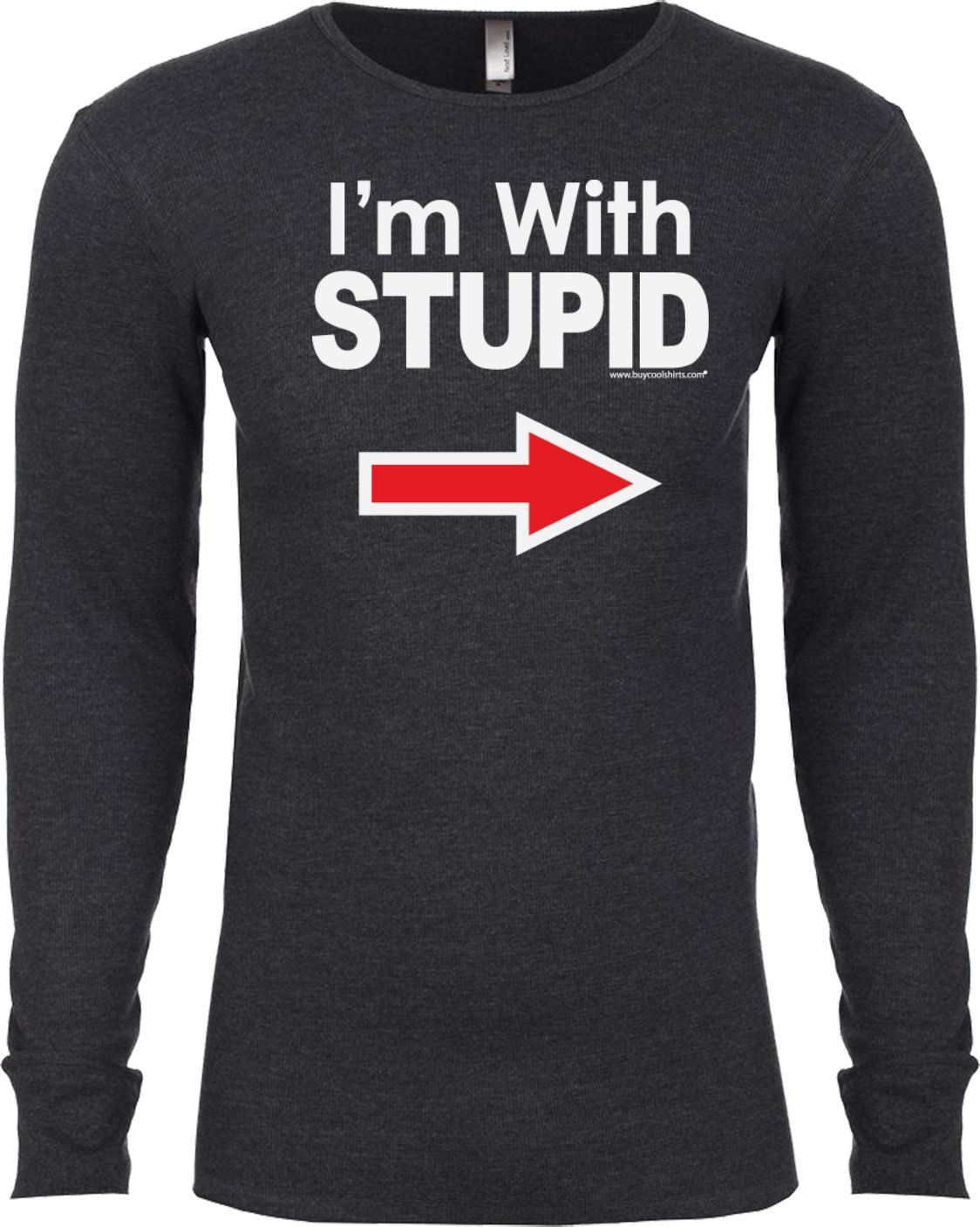 958e77d0 I'm With Stupid T-shirt White Print Long Sleeve Thermal | Products ...