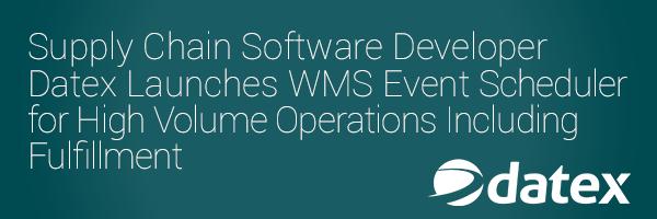 Supply Chain Software Developer Datex Launches WMS Event Scheduler