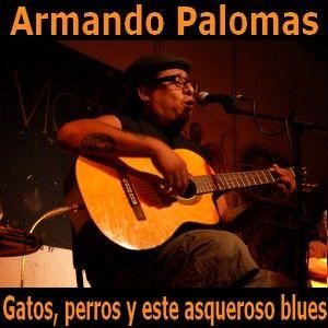 Acordes D Canciones: Armando Palomas - Gatos, perros y este asqueroso b...