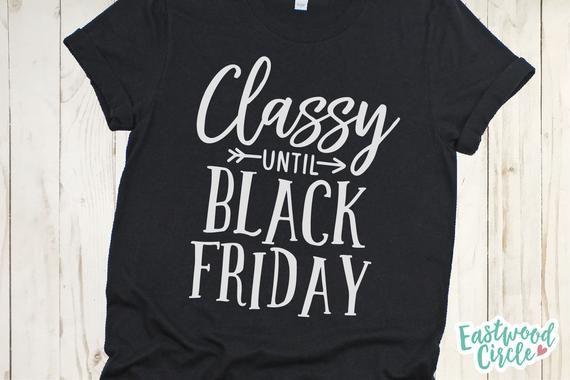 Classy Until Black Friday svg, Black Friday svg, Thanksgiving svg, Black Friday Shirt svg, Black Fri