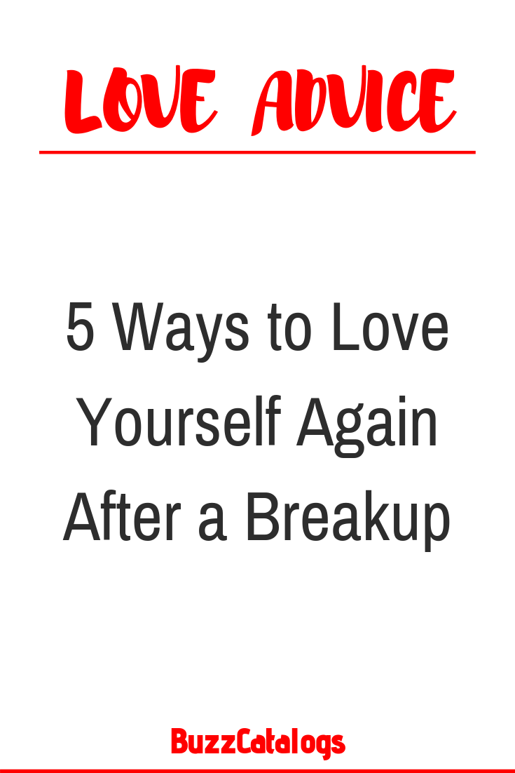 5 Ways to Love Yourself Again After a Breakup 5 Ways to Love Yourself Again After a Breakup – Buzz Catalogs