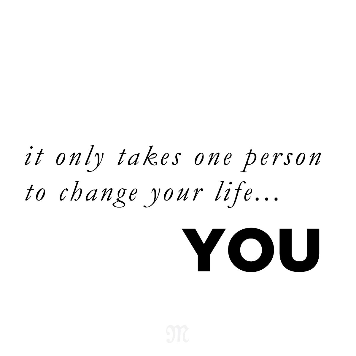 It Only Takes One Person To Change Your Life You Quote