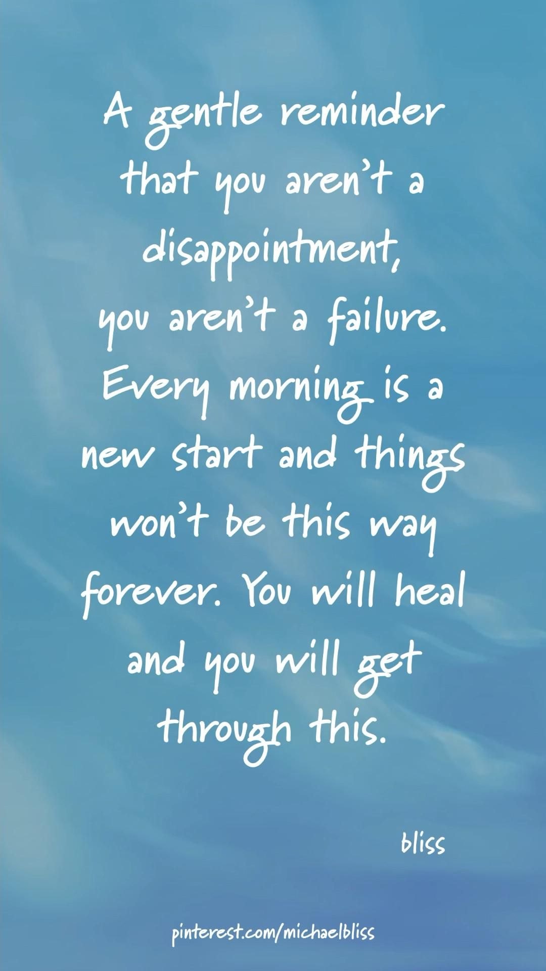 Every morning is a new start, you will heal and you will get through this