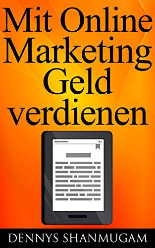 Mit Online Marketing Geld verdienen: Lerne Schritt für Schritt als Anfänger ein E-Book zu erstellen und baue dir dadurch ein passives Einkommen auf