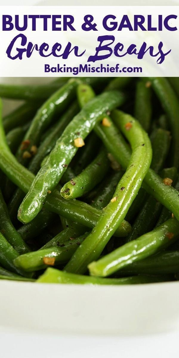 Butter and Garlic Green Beans These Butter and Garlic Green Beans are perfectly cooked and tossed w