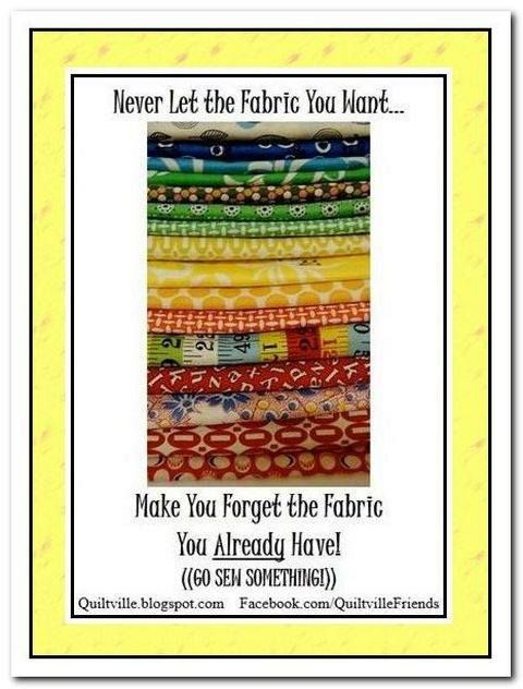 Never Let the Fabric You Want...Make You Forget the Fabric You ALREADY HAVE!   ((GO SEW SOMETHING!)) :c)