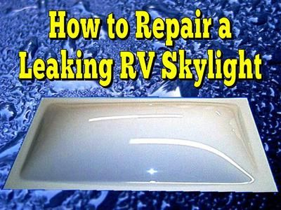 How Do I Repair A Leak In My RV's Skylight? | Everything