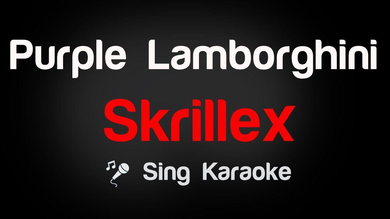 Skrillex Purple Lamborghini Karaoke Lyrics Karaoke Lyrics