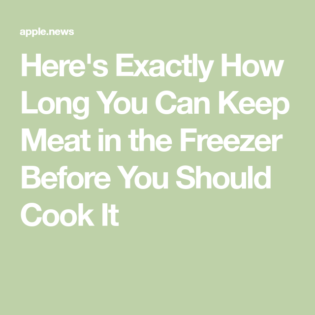 Here's Exactly How Long You Can Keep Meat in the Freezer ...