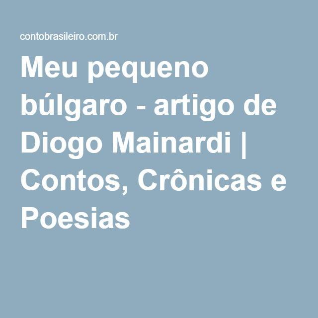 Meu pequeno búlgaro - artigo de Diogo Mainardi | Contos, Crônicas e Poesias
