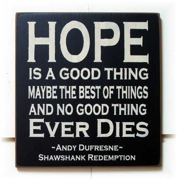 hope is a good thing be the best of things by pattisprimitives  hope is a good thing be the best of things shawshank redemption