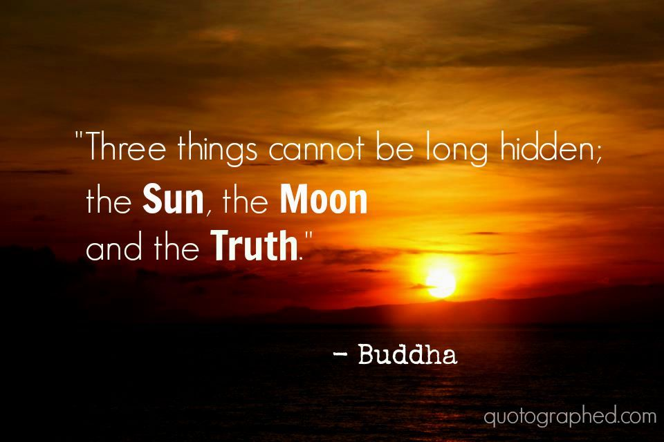 Image result for Buddha Quotes three things cannot be hidden