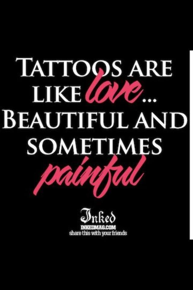 Tattoos Are Like Love Beautiful And Sometimes Painful Quotes