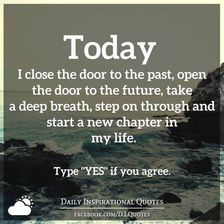 I agree today I will close the door to my past open the door to my future. Type Yes If You Are With Me & I agree today I will close the door to my past open the door to ... Pezcame.Com