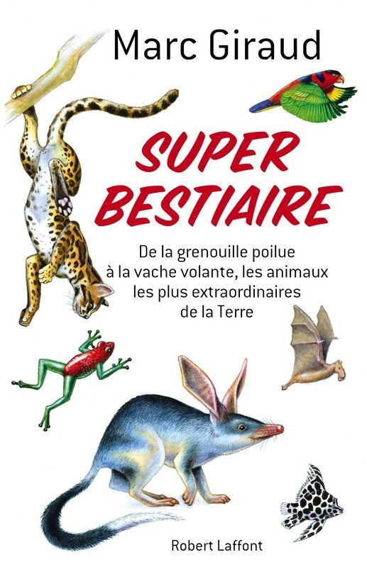 Super Bestiaire Marc Giraud Histoires Extraordinaires Des Petites Et Grosses Betes Du Monde Entier Des Animaux Et Telechargement Bestiaire Livres En Ligne