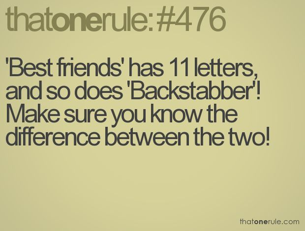 Best friends' has 11 letters, and so does 'Backstabber'! Make sure ...