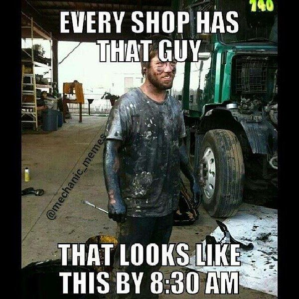 Every Shop Has That Guy That Looks Like This By 8 30am Mechanic