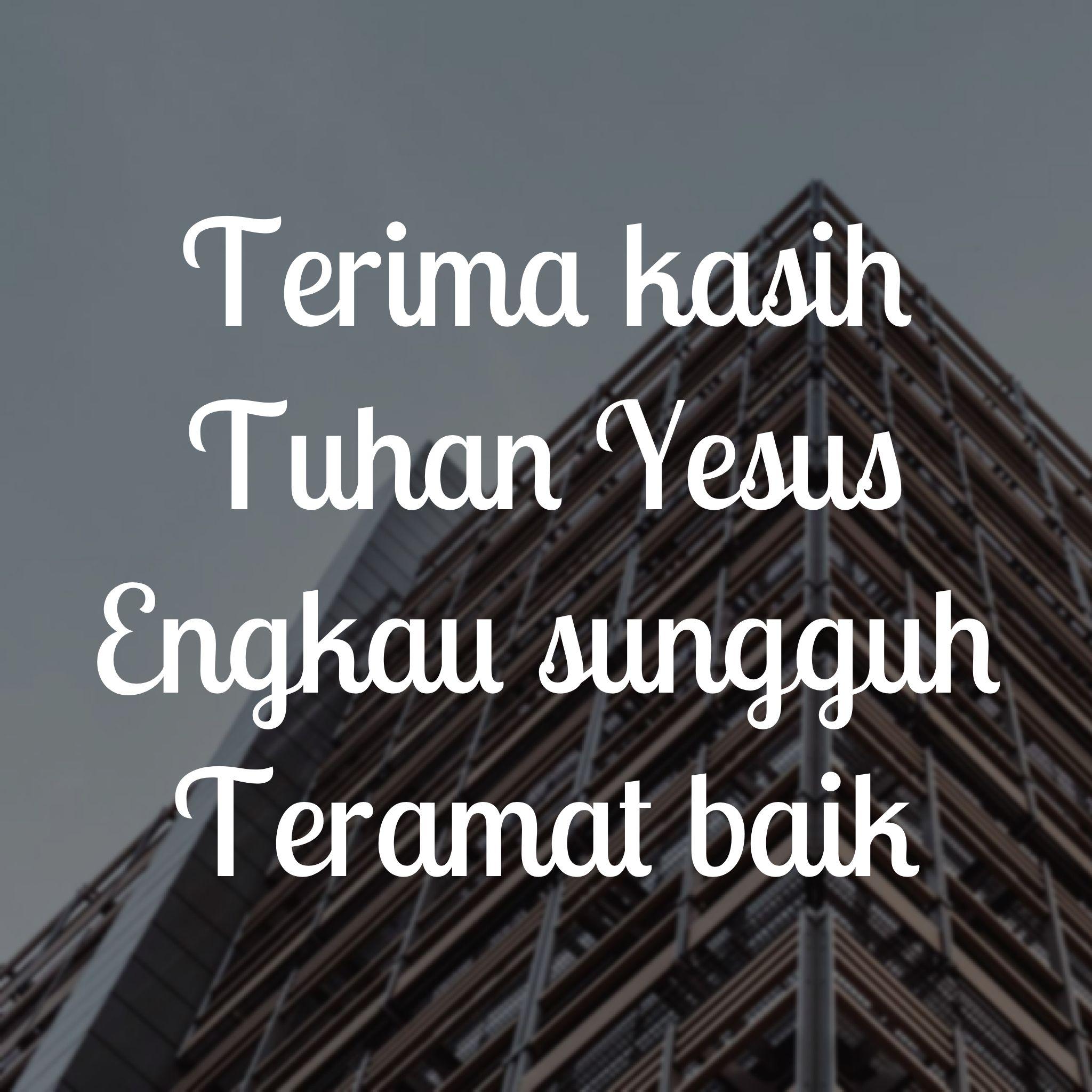 Terima Kasih Tuhan Yesus Engkau Sungguh Teramat Baik Terima Kasih Tuhan Injil Tuhan