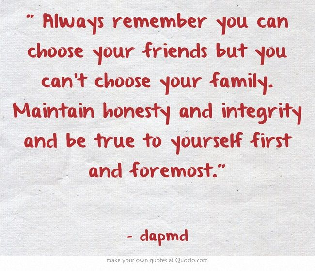 Always Remember You Can Choose Your Friends But You Can T Always Remember You Own Quotes Quotes