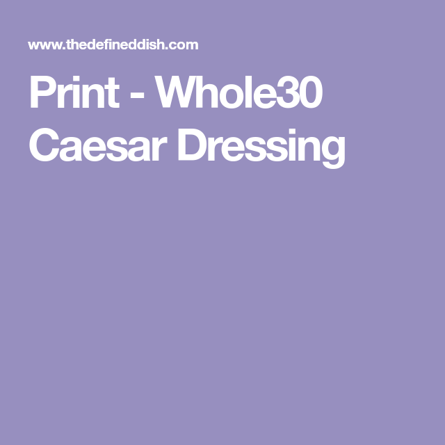 whole30 caesar salad dressing  the defined dish  recipe