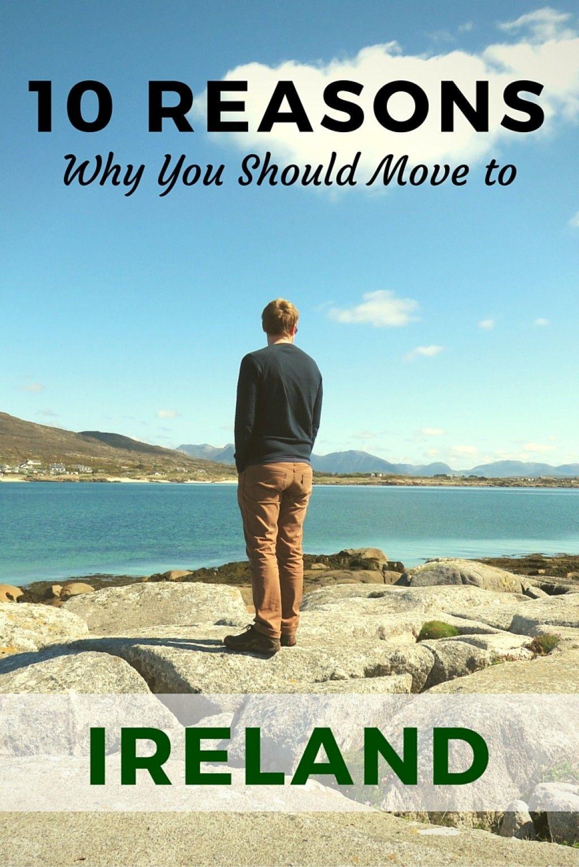 10 Reasons You Should Move To Ireland Moving To Ireland Ireland