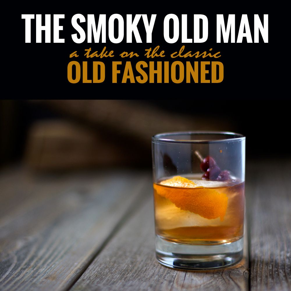 The Smoky Old Man Our Take On Clic Fashioned Tail Created For My Husbands Birthday To Honor His Favorite And