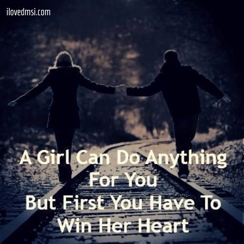 A girl can do anything for you but first you have to win her heart