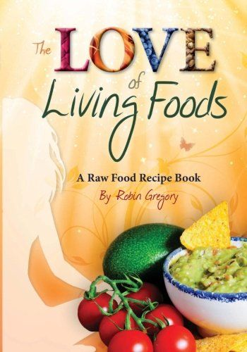 The love of living foods a raw food recipe book learn more by the love of living foods a raw food recipe book learn more by visiting forumfinder Image collections