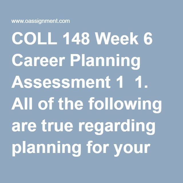 COLL 148 Week 6 Career Planning Assessment 1 1 All of the following