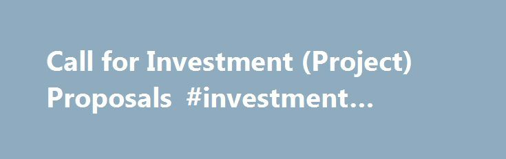 Call for Investment (Project) Proposals #investment #project http - project proposals