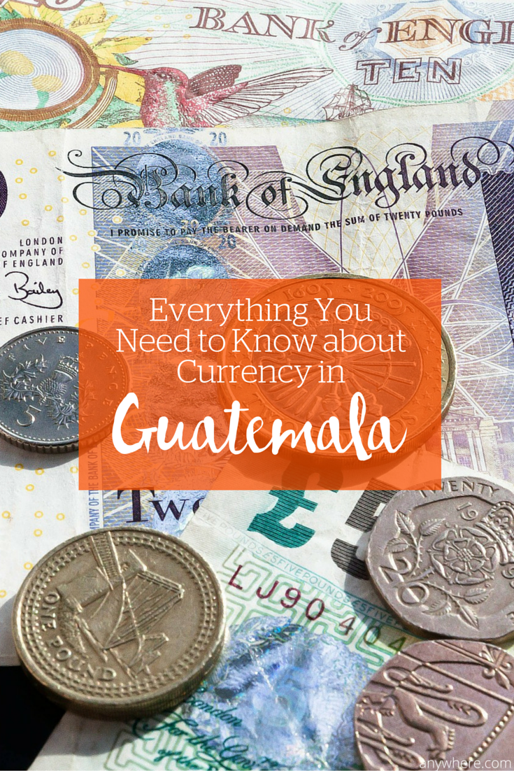 From Managing Exchange Rates To Local Currency Here S Everything You Need Know About And Money In Guatemala