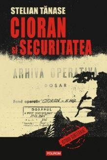 Cioran si Securitatea (Romanian Edition) , 978-9734614295, Stelian Tanase, Editura Polirom