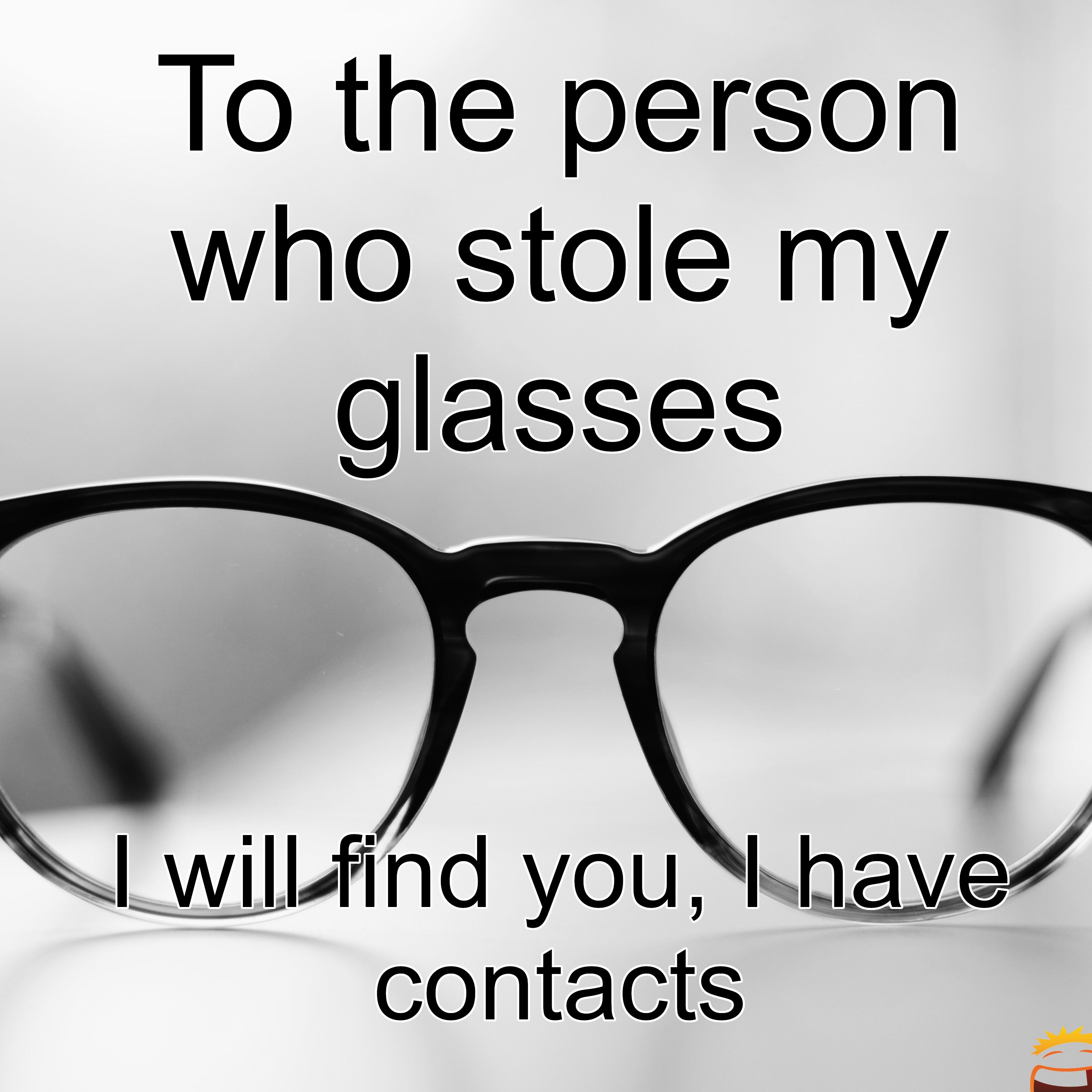 To The Person Who Stole My Glasses Funny Puns Jokes Punny Jokes Short Jokes Funny