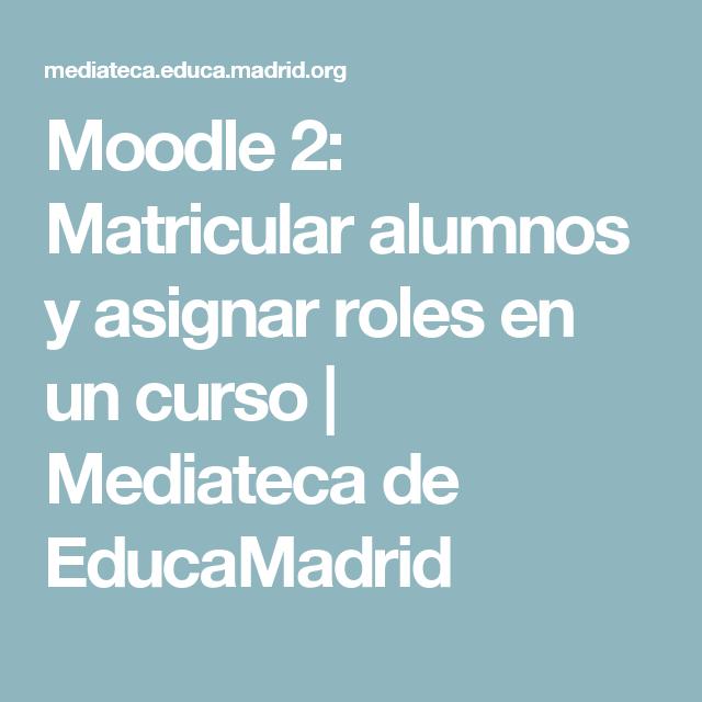 Moodle 2: Matricular alumnos y asignar roles en un curso | Mediateca de EducaMadrid