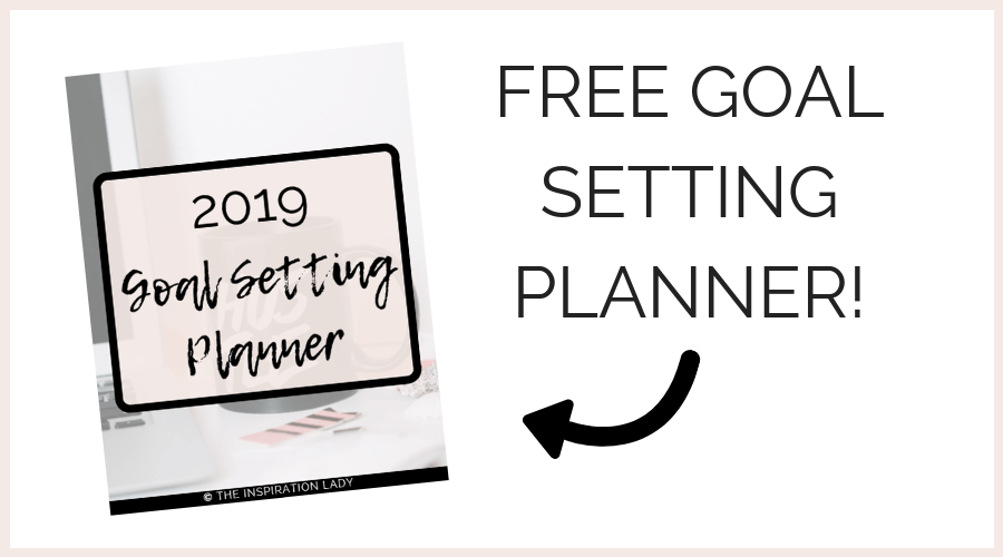 Tips for Setting Yearly Goals (Free 2019 Goal Setting