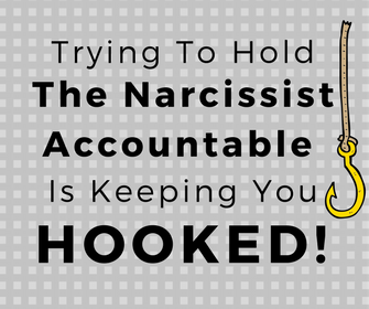 Trying to Make the Narcissist Accountable is Keeping You