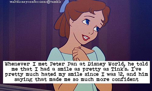 """""""Whenever I met Peter Pan at Disney World, he told me that I had a smile as pretty as Tink's. I've pretty much hated my smile since I was 12, and him saying that made me so much more confident."""""""