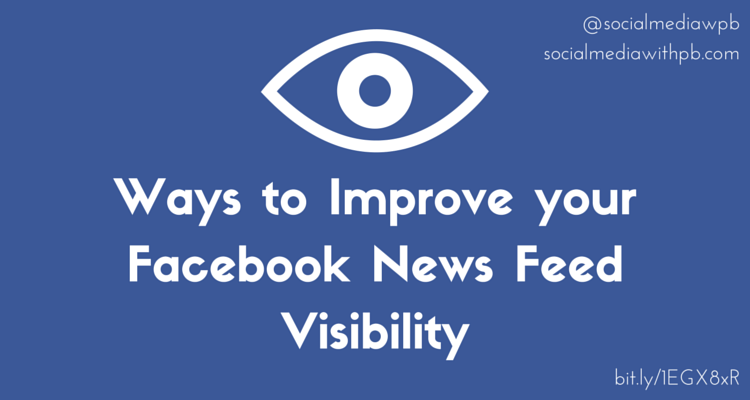 4 Ways to Improve your News Feed Visibility: In Light of Facebook's Major Algorithm Changes