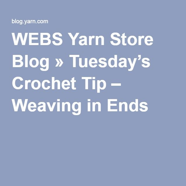 WEBS Yarn Store Blog » Tuesday's Crochet Tip – Weaving in Ends
