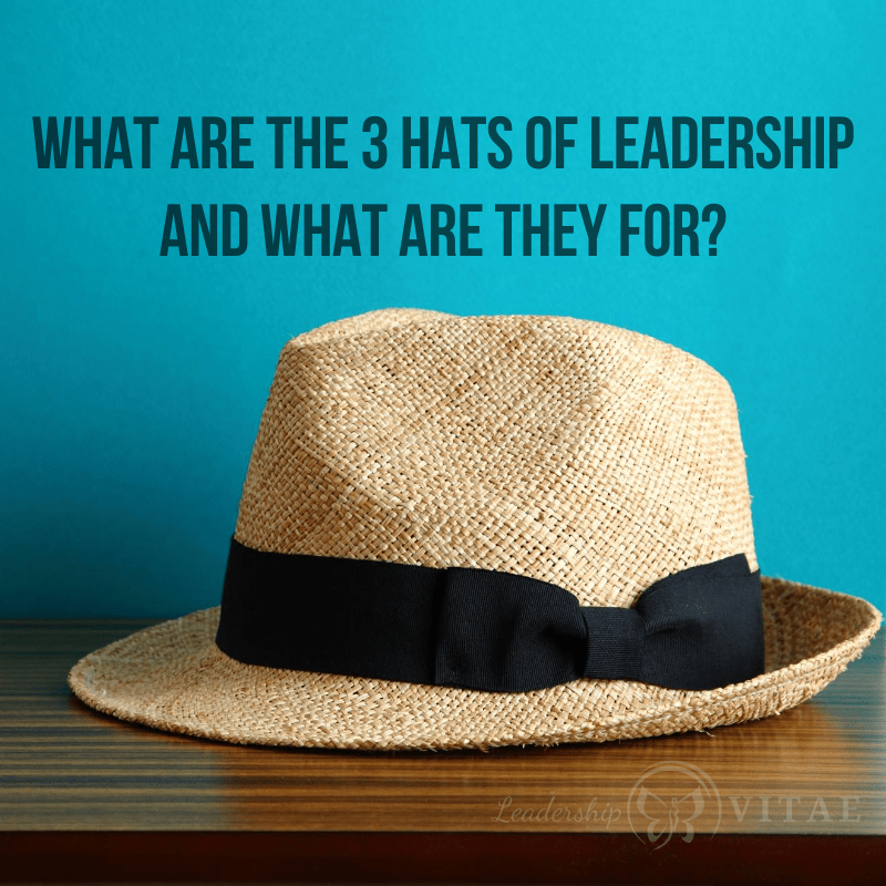 What Are The 3 Hats Of Leadership And What Are They For Leadership Vitae Leadership 3 Hat Hats