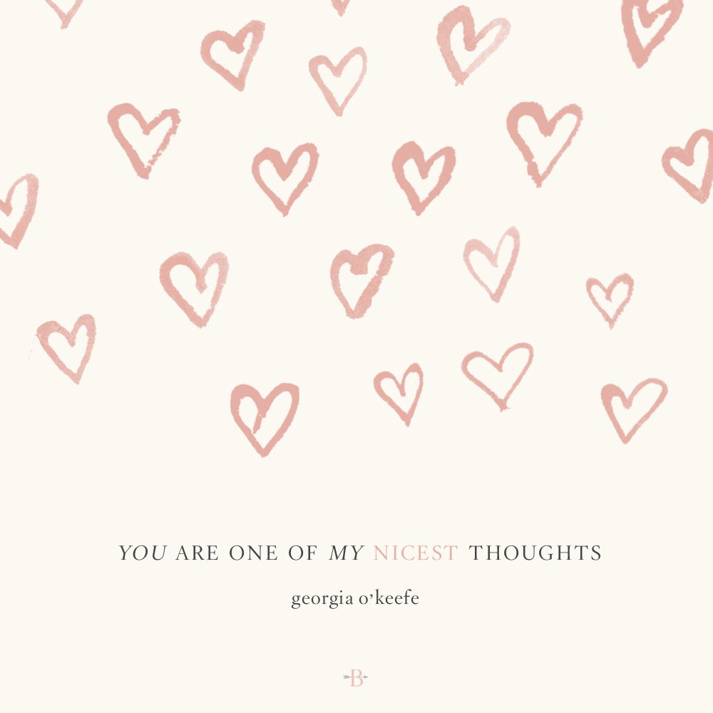 """you are one of my nicest thoughts."" - georgia o'keefe quote"