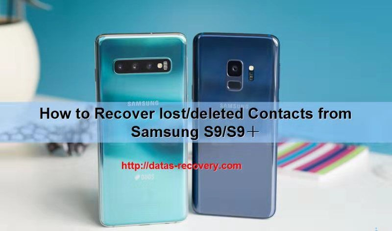 Android data recovery:Get Back Deleted/lost Contacts from Samsung Galaxy S9/S9+