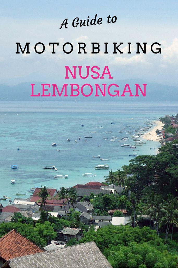 A Guide to Motorbiking Nusa Lembongan • Travel Lush