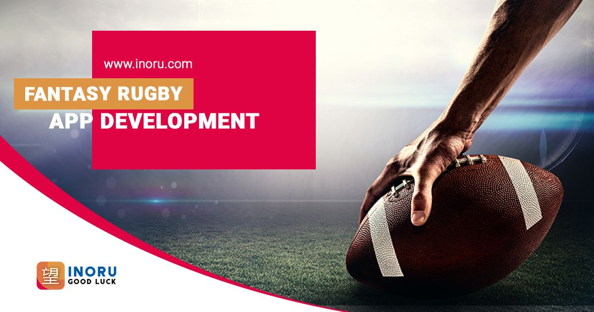 Avail the best in Fantasy Rugby App Development with INORU