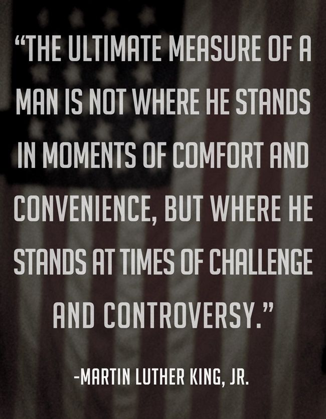 The Ultimate Measure Of A Man Is Not Where He Stands In Moments Of