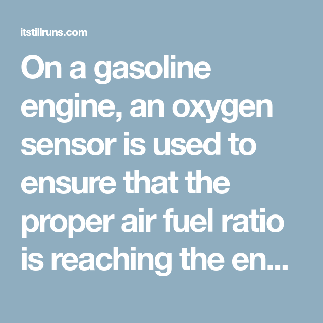 On a gasoline engine, an oxygen sensor is used to ensure that the ...