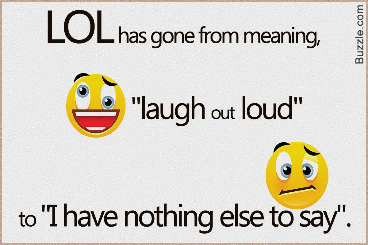 Lol Has Gone From Laugh Out Loud To I Have Nothing Else To Say Flirting Quotes For Him Funny Quotes Sarcasm Funny Quotes For Teens